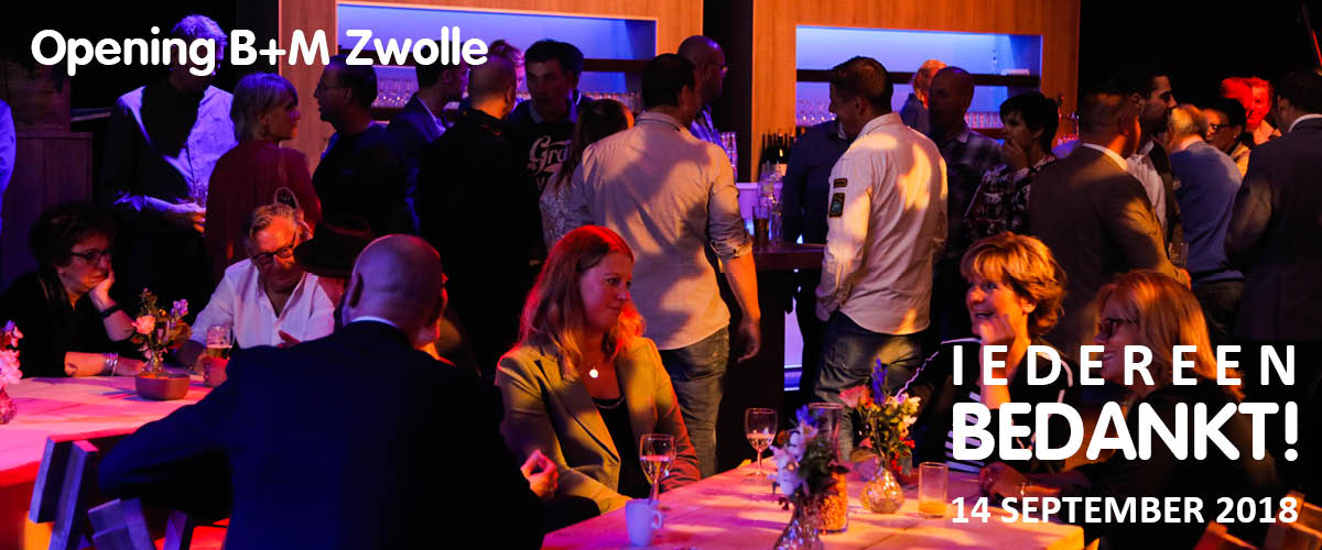 bedankt opening B+M Zwolle